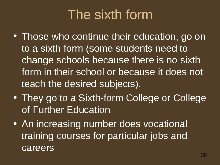 38 The sixth form • Those who continue their education, go on to a sixth form
