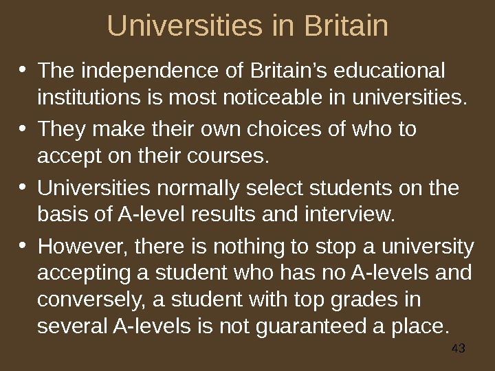 43 Universities in Britain • The independence of Britain's educational institutions is most noticeable in universities.