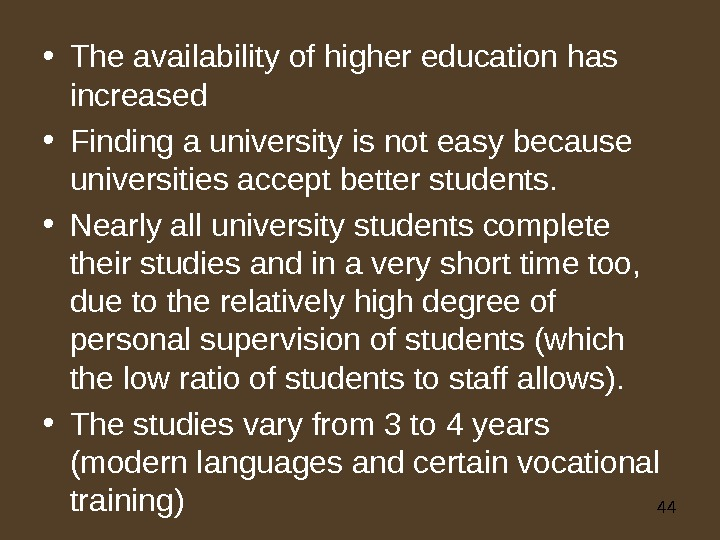 44 • The availability of higher education has increased • Finding a university is not easy