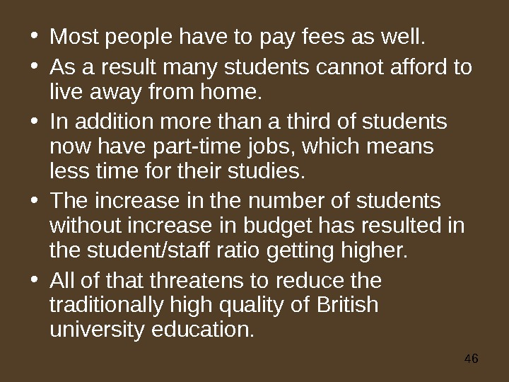 46 • Most people have to pay fees as well.  • As a result many