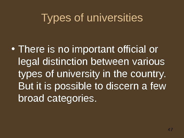 47 Types of universities • There is no important official or legal distinction between various types