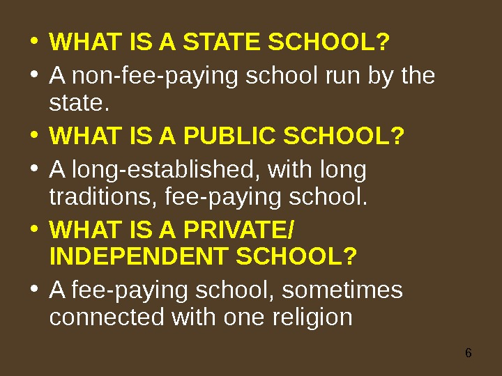 6 • WHAT IS A STATE SCHOOL?  • A non-fee-paying school run by the state.