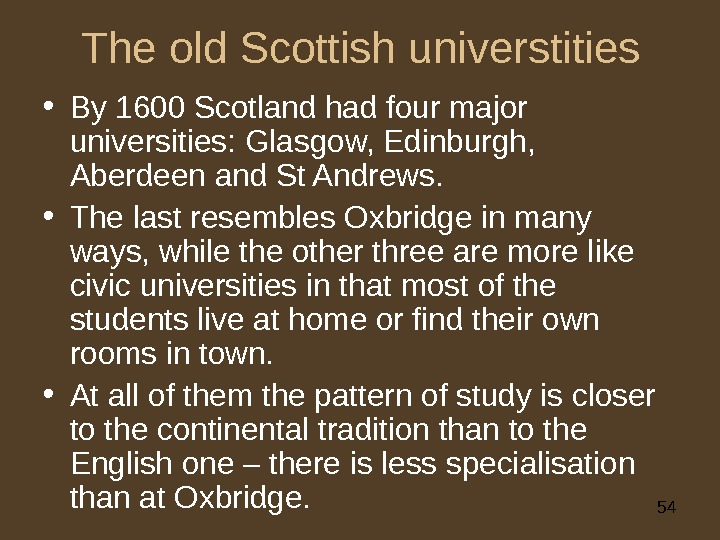 54 The old Scottish universtities • By 1600 Scotland had four major universities: Glasgow, Edinburgh,