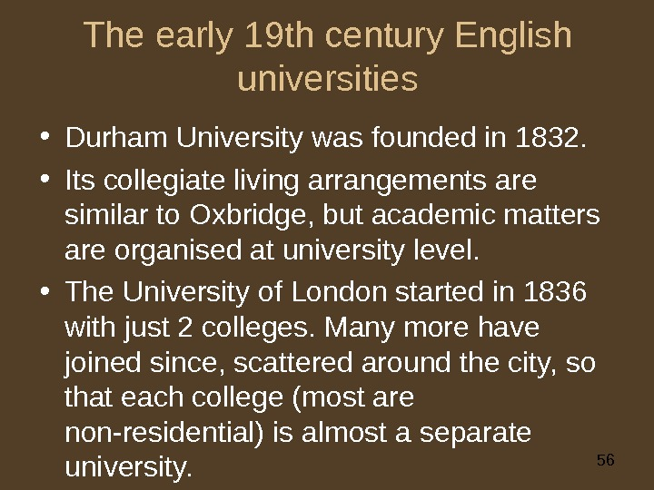56 The early 19 th century English universities • Durham University was founded in 1832.