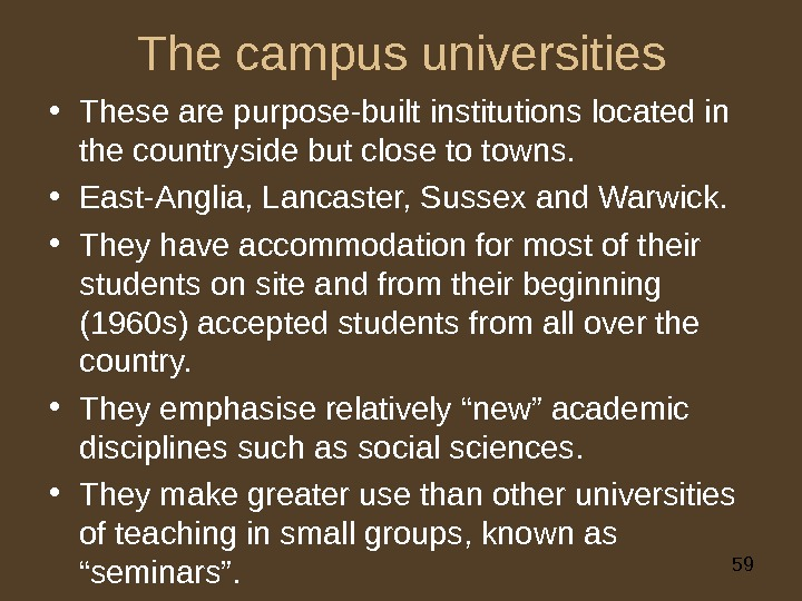 59 The campus universities • These are purpose-built institutions located in the countryside but close to