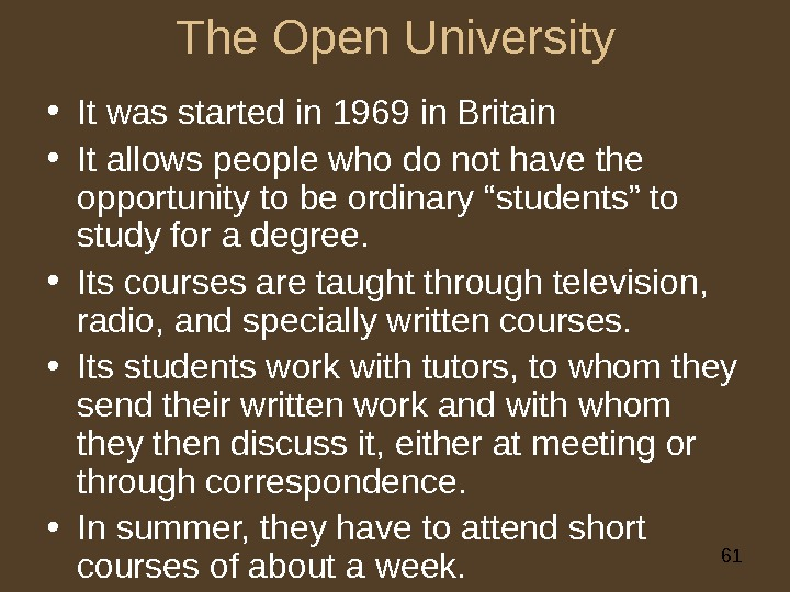 61 The Open University • It was started in 1969 in Britain • It allows people