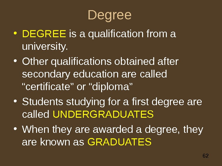 62 Degree • DEGREE is a qualification from a university.  • Other qualifications obtained after