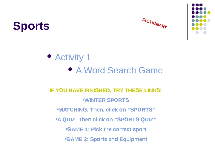 Sports Activity 1 A Word Search  Game. DICTIONARY IF YOU HAVE FINISHED, TRY