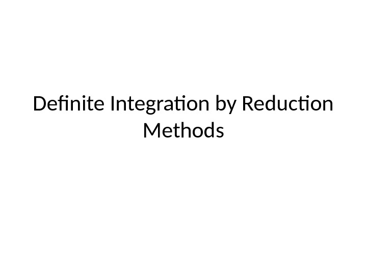Definite Integration by Reduction Methods