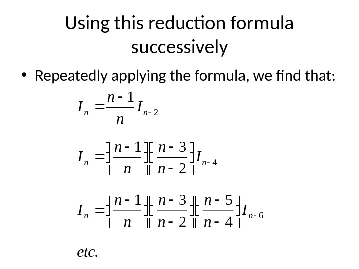 Using this reduction formula successively • Repeatedly applying the formula, we find that: . 4 5