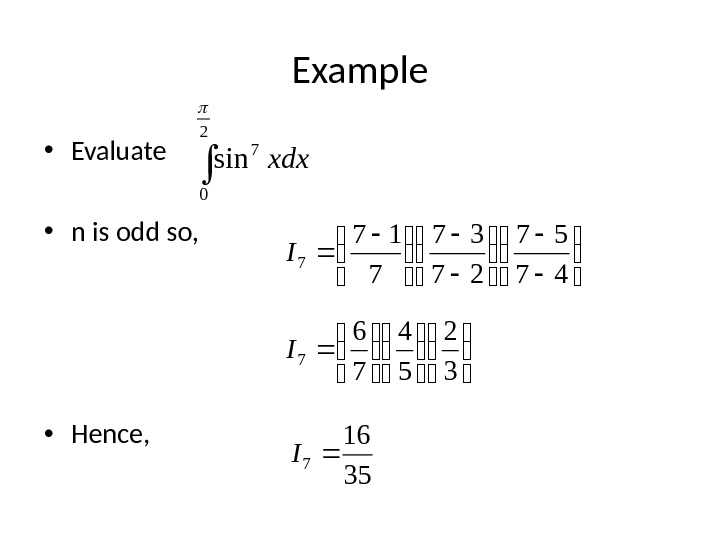 Example • Evaluate • n is odd so,  • Hence,