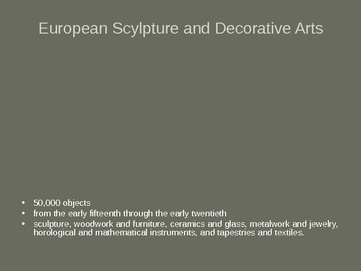 European Scylpture and Decorative Arts • 50, 000 objects  • from the early