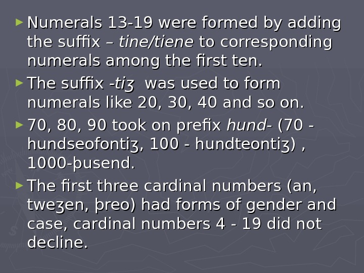 ► Numerals 13 -19 were formed by adding the suffix – tine/tiene to corresponding numerals among