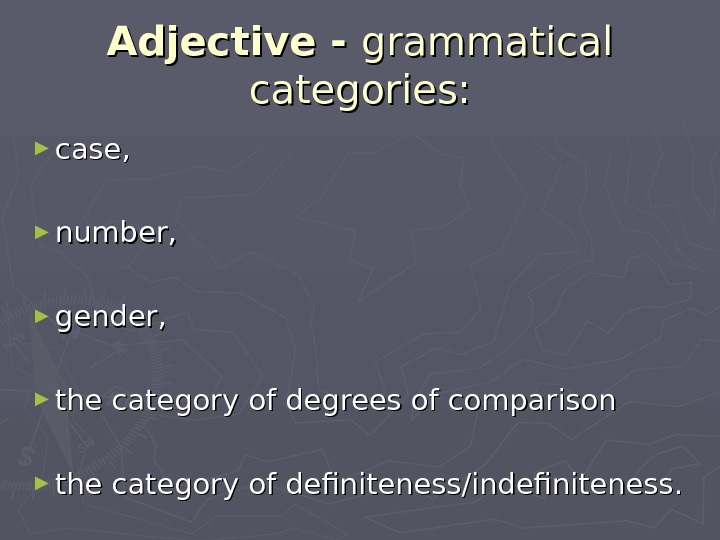 Adjective - grammatical categories: ► case,  ► number,  ► gender,  ► the category