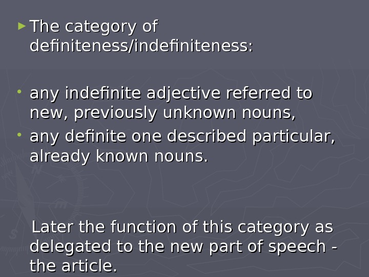 ► The category of definiteness/indefiniteness:  • any indefinite adjective referred to new, previously unknown nouns,