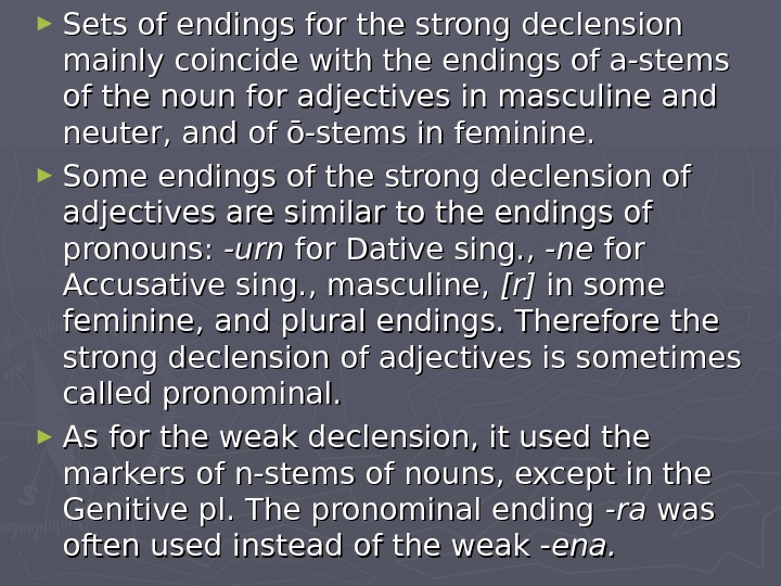 ► Sets of endings for the strong declension mainly coincide with the endings of a-stems of