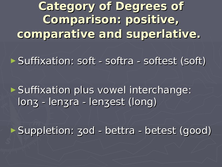 Category of Degrees of Comparison: positive,  comparative and superlative. ► Suffixation: soft - softra -