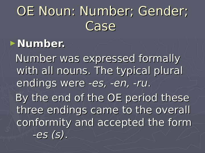 OE Noun: Number; Gender;  Case  ► Number was expressed formally with all nouns. The