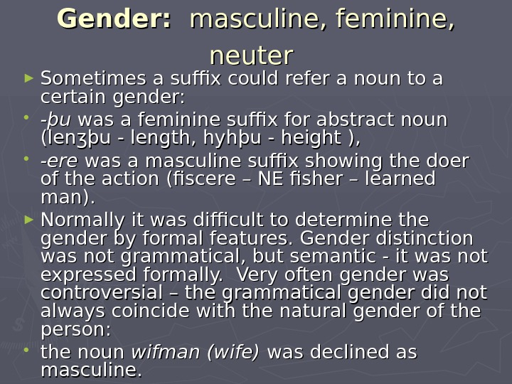 Gender: masculine, feminine,  neuter  ► Sometimes a suffix could refer a noun to a