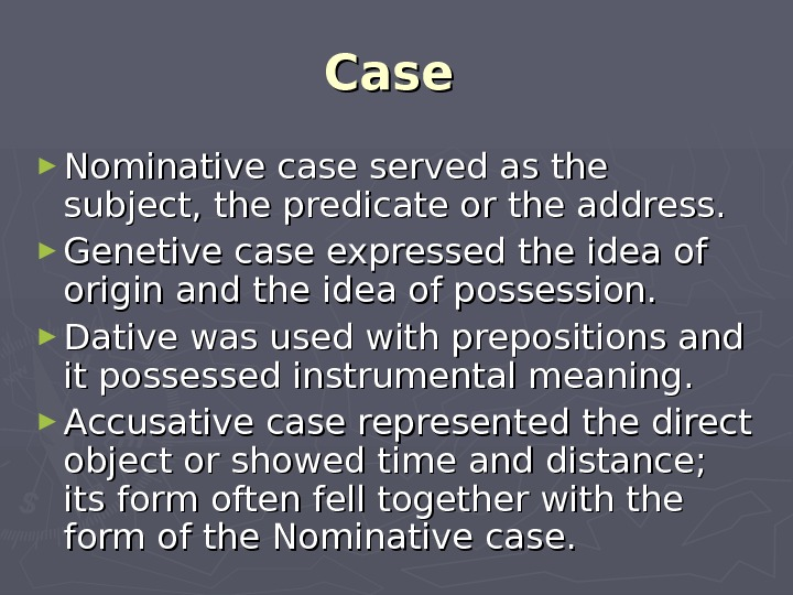Case  ► Nominative case served as the subject, the predicate or the address. ► Genetive