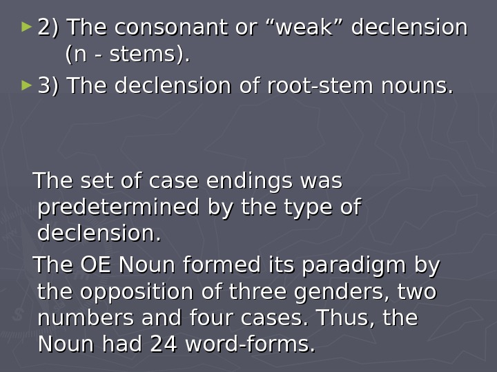 "► 2) The consonant or ""weak"" declension (n - stems).  ► 3) The declension of"