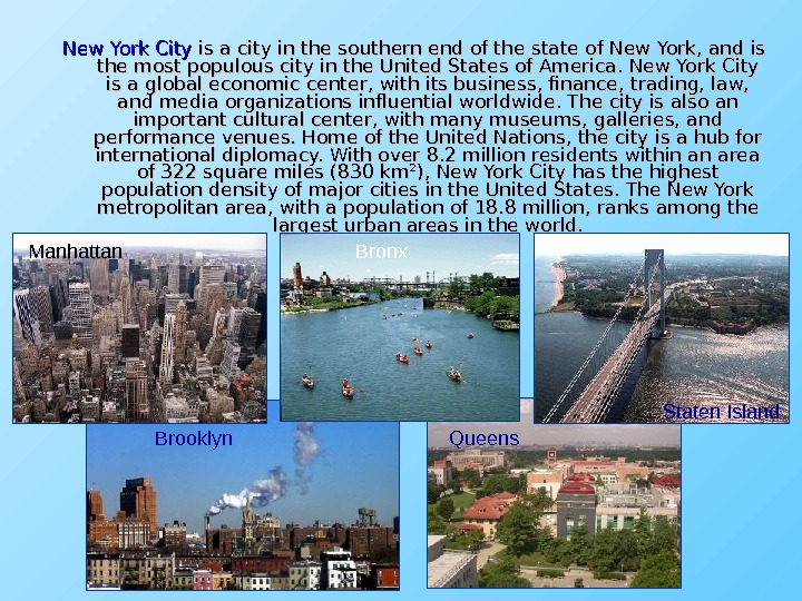 New York City is a city in the southern end of the state of New York,