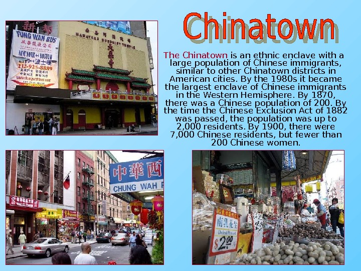 The Chinatown  is an ethnic enclave with a large population of Chinese immigrants,