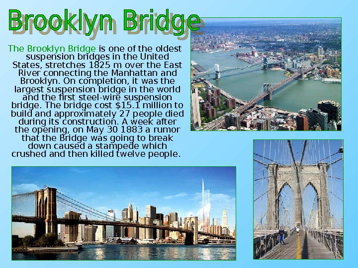 The Brooklyn Bridge is one of the oldest suspension bridges in the United States,