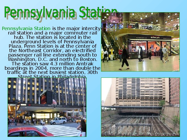 Pennsylvania Station is the major intercity rail station and a major commuter rail