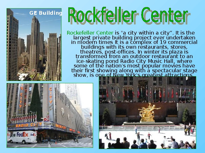 "Rockefeller Center is a city within a city"".  It is the largest private building project"