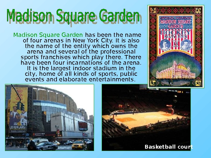 Madison Square Garden has been the name of four arenas in New York City. It is