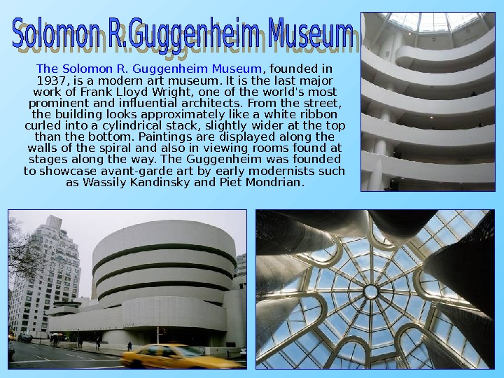The Solomon R. Guggenheim Museum , founded in 1937, is a modern art