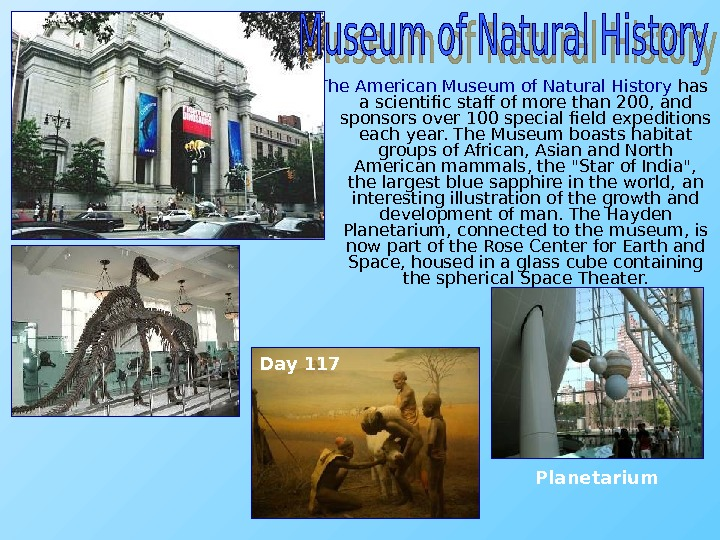 The American Museum of Natural History  has a scientific staff of more than 200, and