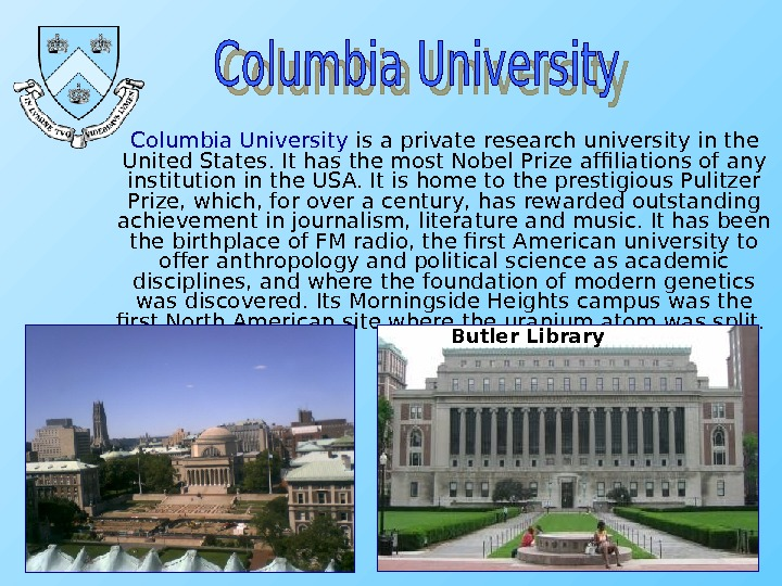Columbia University is a private research university in the United States. It has