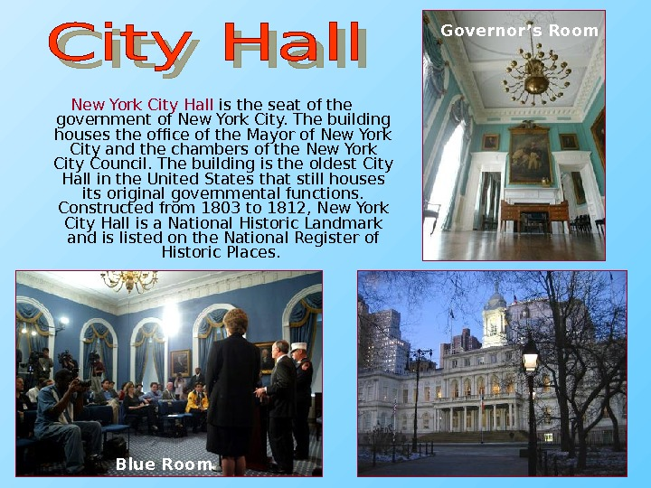 New York City Hall is the seat of the government of New York City. The building