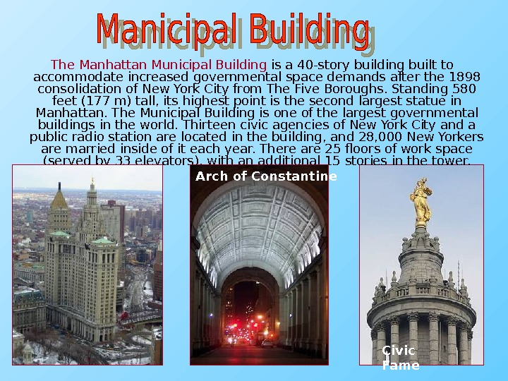 The Manhattan Municipal Building is a 40 -story building built to accommodate increased governmental