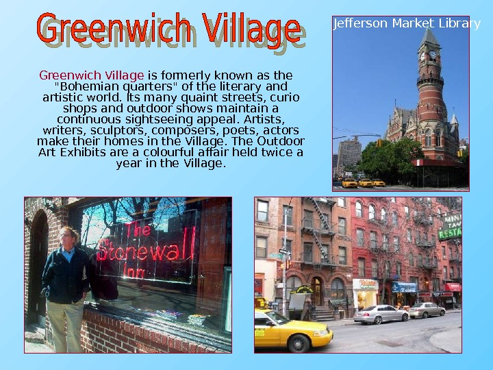 Greenwich Village is formerly known as the Bohemian quarters of the literary and artistic