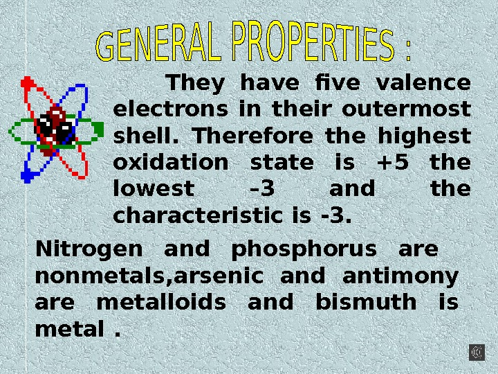 They have five valence electrons in their outermost shell.  Therefore the highest
