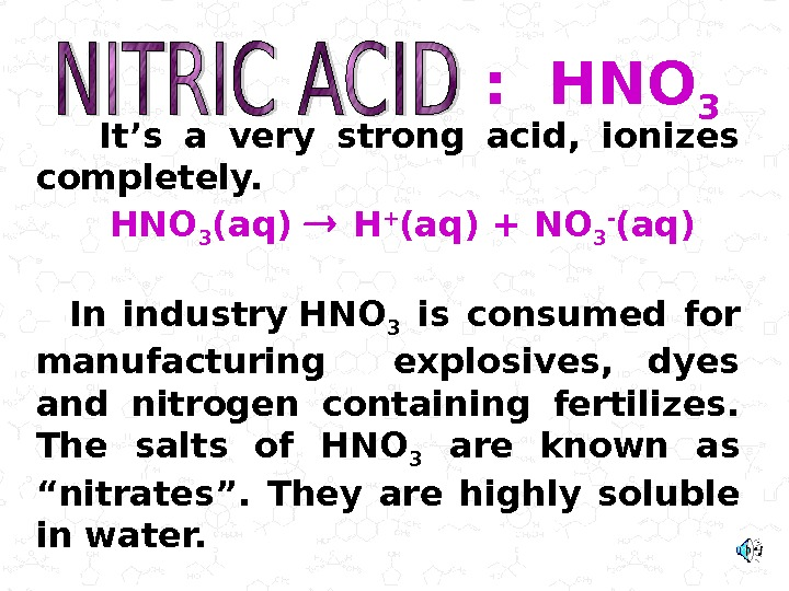 It's a very strong acid,  ionizes completely.  HNO 3 (aq)
