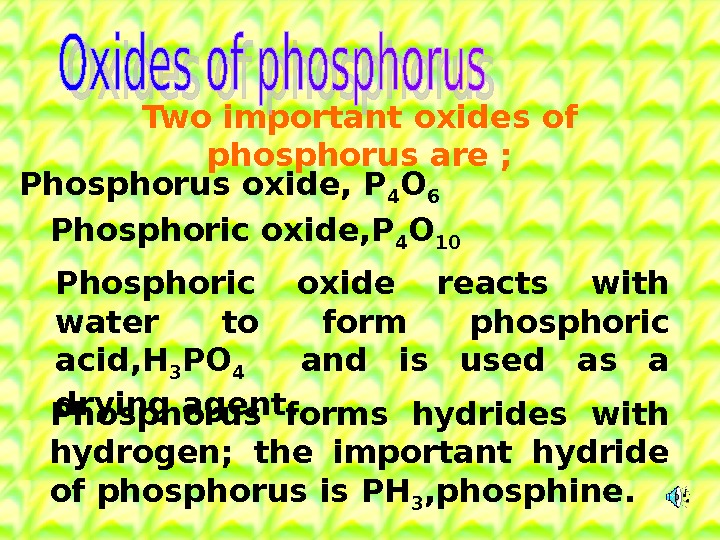 Two important oxides of phosphorus are  ; Phosphorus oxide, P 4 O 6