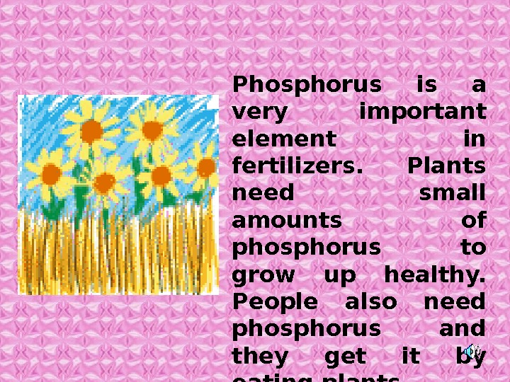 Phosphorus is a very important element in fertilizers.  Plants need small amounts of