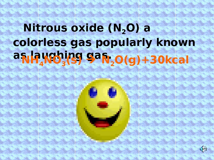 Nitrous oxide (N 2 O) a colorless gas popularly known as laughing gas. NH