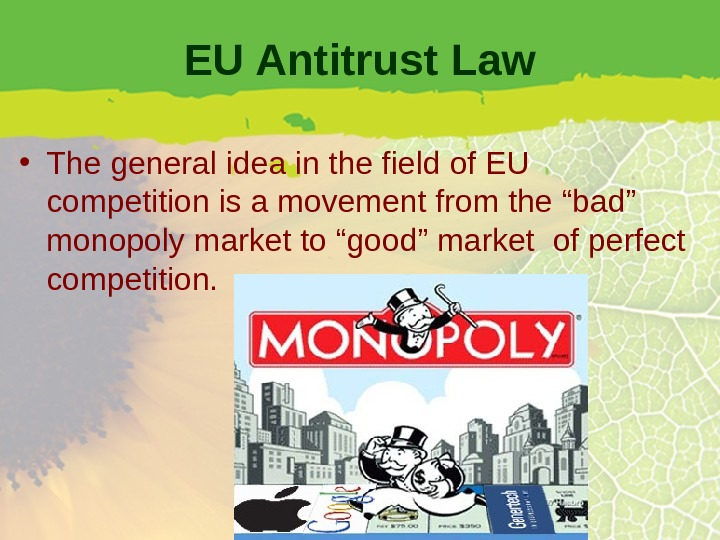EU Antitrust Law • The general idea in the field of EU competition is a movement