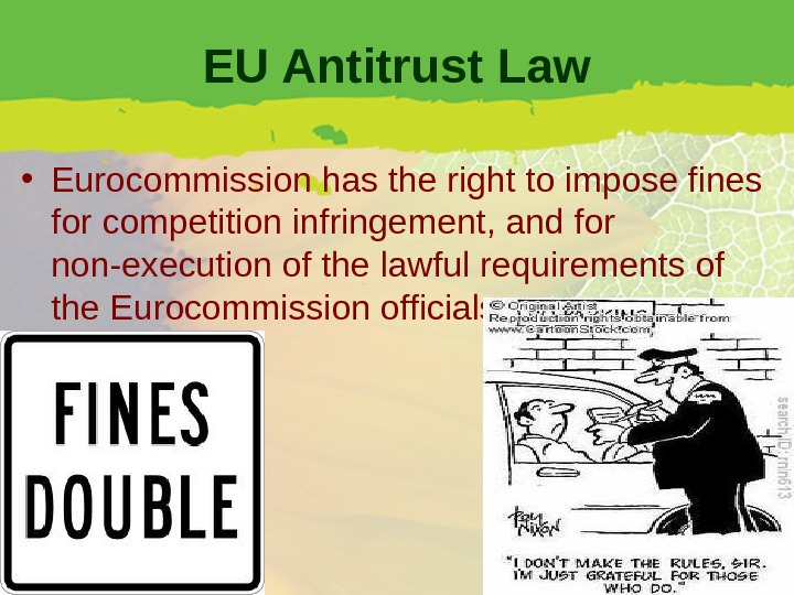 EU Antitrust Law • Eurocommission has the right to impose fines for competition infringement, and for
