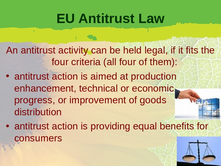 EU Antitrust Law An antitrust activity can be held legal, if it fits the four criteria