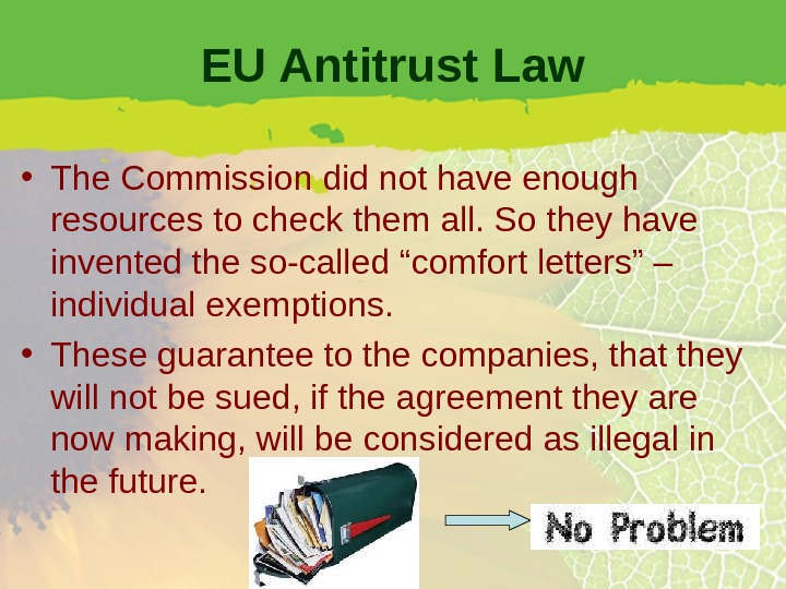 EU Antitrust Law • The Commission did not have enough resources to check them all. So