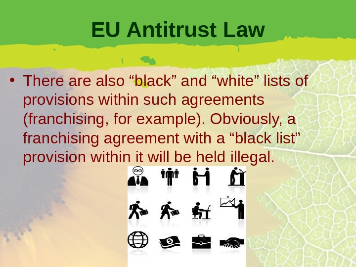"EU Antitrust Law • There also ""black"" and ""white"" lists of provisions within such agreements (franchising,"