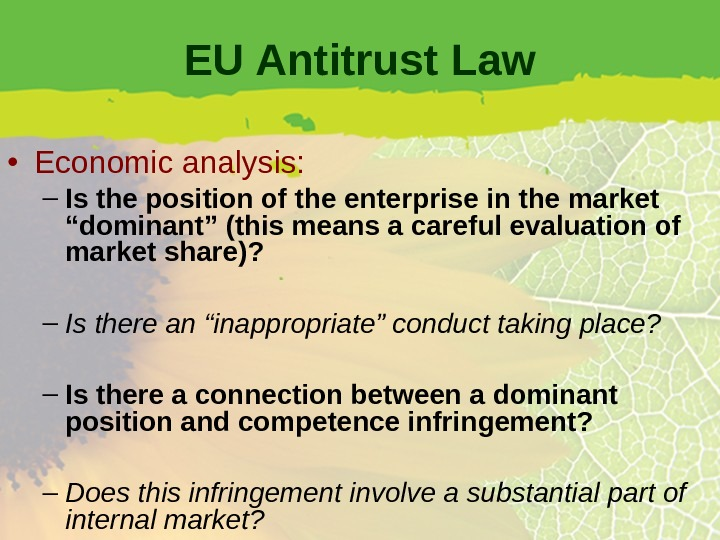 EU Antitrust Law • Economic analysis: – Is the position of the enterprise in the market