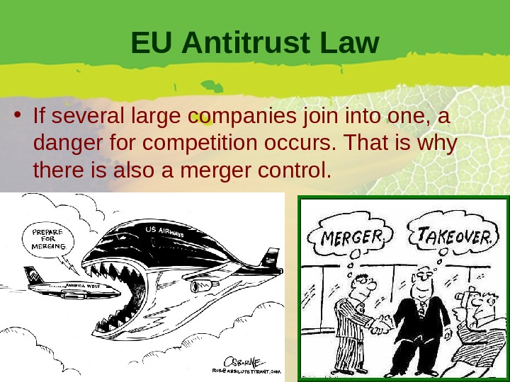 EU Antitrust Law • If several large companies join into one, a danger for competition occurs.