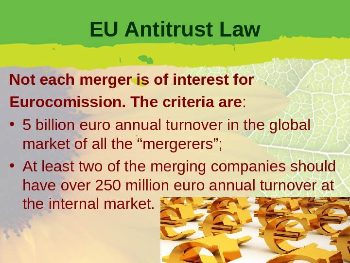 EU Antitrust Law Not each merger is of interest for Eurocomission. The criteria are :